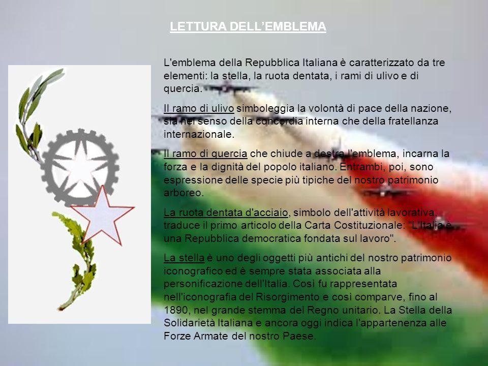 LETTURA DELL'EMBLEMA L emblema della Repubblica Italiana è caratterizzato da tre elementi: la stella, la ruota dentata, i rami di ulivo e di quercia.