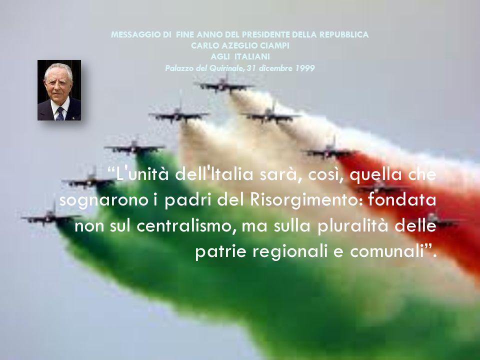 MESSAGGIO DI FINE ANNO DEL PRESIDENTE DELLA REPUBBLICA CARLO AZEGLIO CIAMPI AGLI ITALIANI Palazzo del Quirinale, 31 dicembre 1999