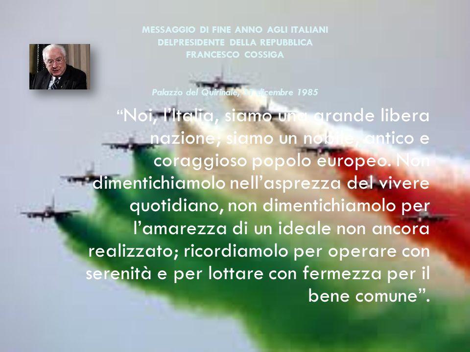 MESSAGGIO DI FINE ANNO AGLI ITALIANI DELPRESIDENTE DELLA REPUBBLICA FRANCESCO COSSIGA Palazzo del Quirinale, 31 dicembre 1985