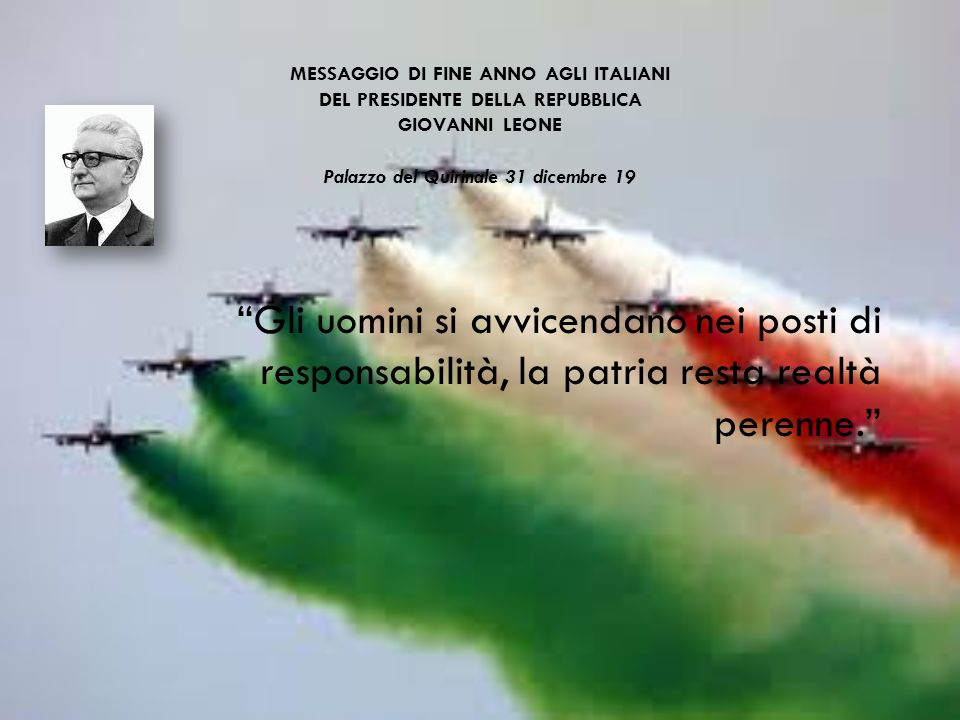 MESSAGGIO DI FINE ANNO AGLI ITALIANI DEL PRESIDENTE DELLA REPUBBLICA GIOVANNI LEONE Palazzo del Quirinale 31 dicembre 19