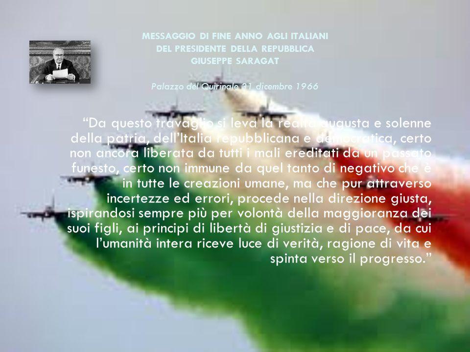 MESSAGGIO DI FINE ANNO AGLI ITALIANI DEL PRESIDENTE DELLA REPUBBLICA GIUSEPPE SARAGAT Palazzo del Quirinale 31 dicembre 1966