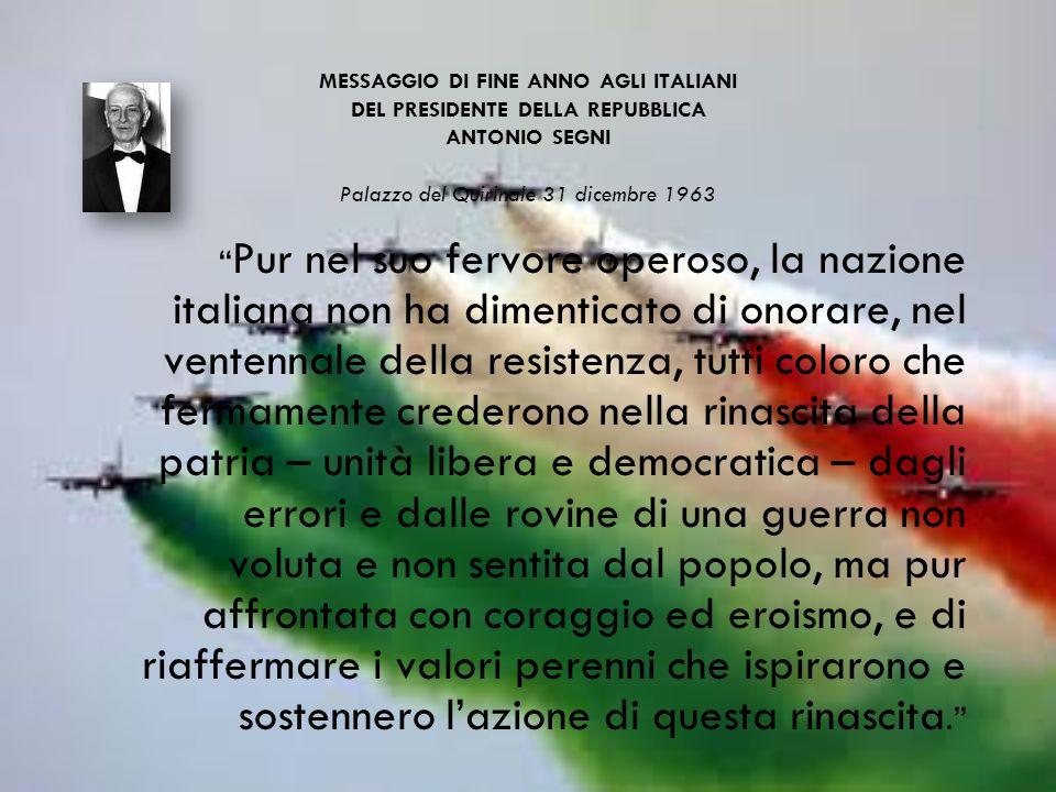 MESSAGGIO DI FINE ANNO AGLI ITALIANI DEL PRESIDENTE DELLA REPUBBLICA ANTONIO SEGNI Palazzo del Quirinale 31 dicembre 1963