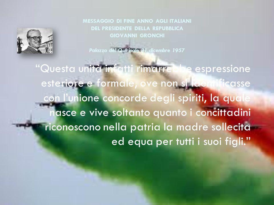 MESSAGGIO DI FINE ANNO AGLI ITALIANI DEL PRESIDENTE DELLA REPUBBLICA GIOVANNI GRONCHI Palazzo del Quirinale 31 dicembre 1957
