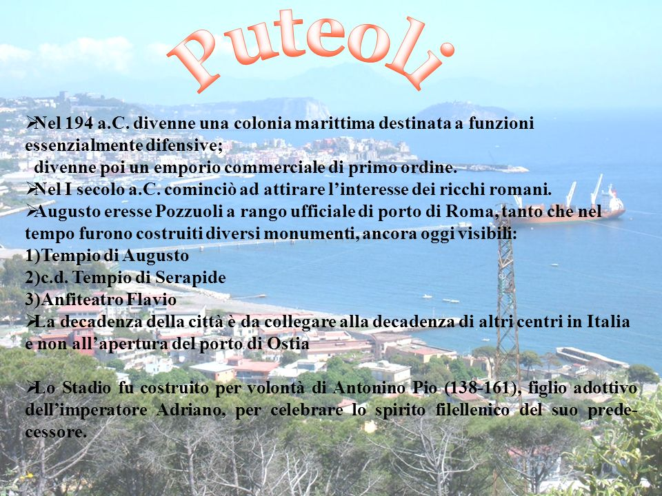 Puteoli Nel 194 a.C. divenne una colonia marittima destinata a funzioni essenzialmente difensive;