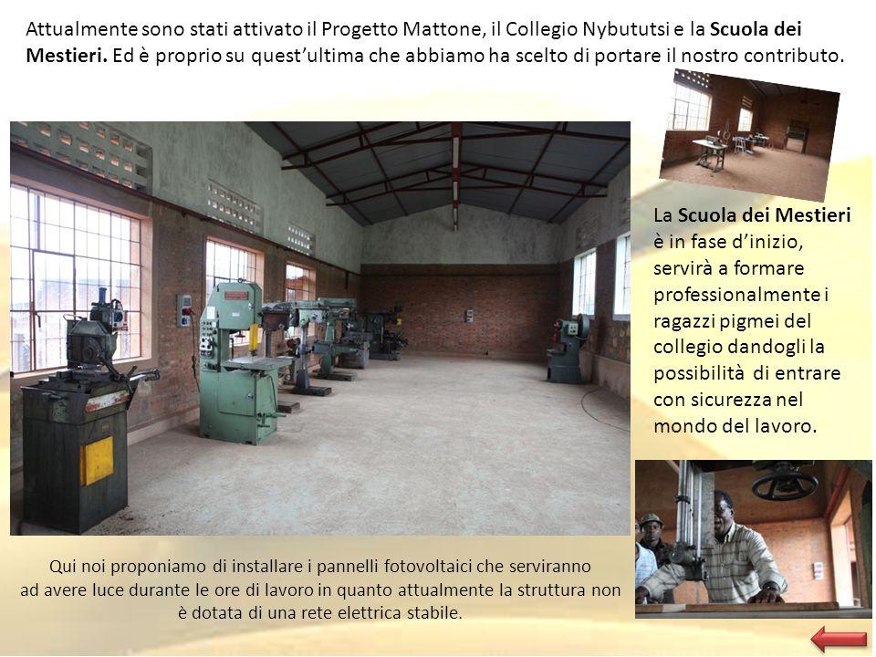 Attualmente sono stati attivato il Progetto Mattone, il Collegio Nybututsi e la Scuola dei Mestieri. Ed è proprio su quest'ultima che abbiamo ha scelto di portare il nostro contributo.