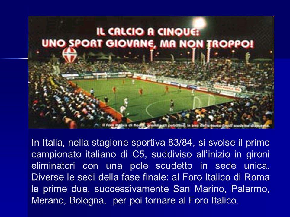 In Italia, nella stagione sportiva 83/84, si svolse il primo campionato italiano di C5, suddiviso all'inizio in gironi eliminatori con una pole scudetto in sede unica.
