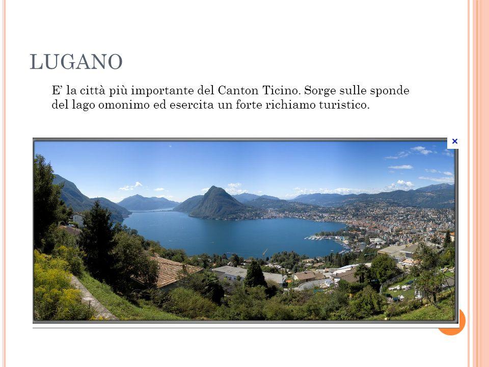 LUGANO E' la città più importante del Canton Ticino.