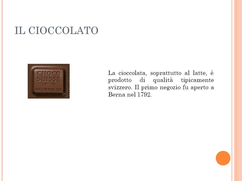 IL CIOCCOLATO La cioccolata, soprattutto al latte, è prodotto di qualità tipicamente svizzero.