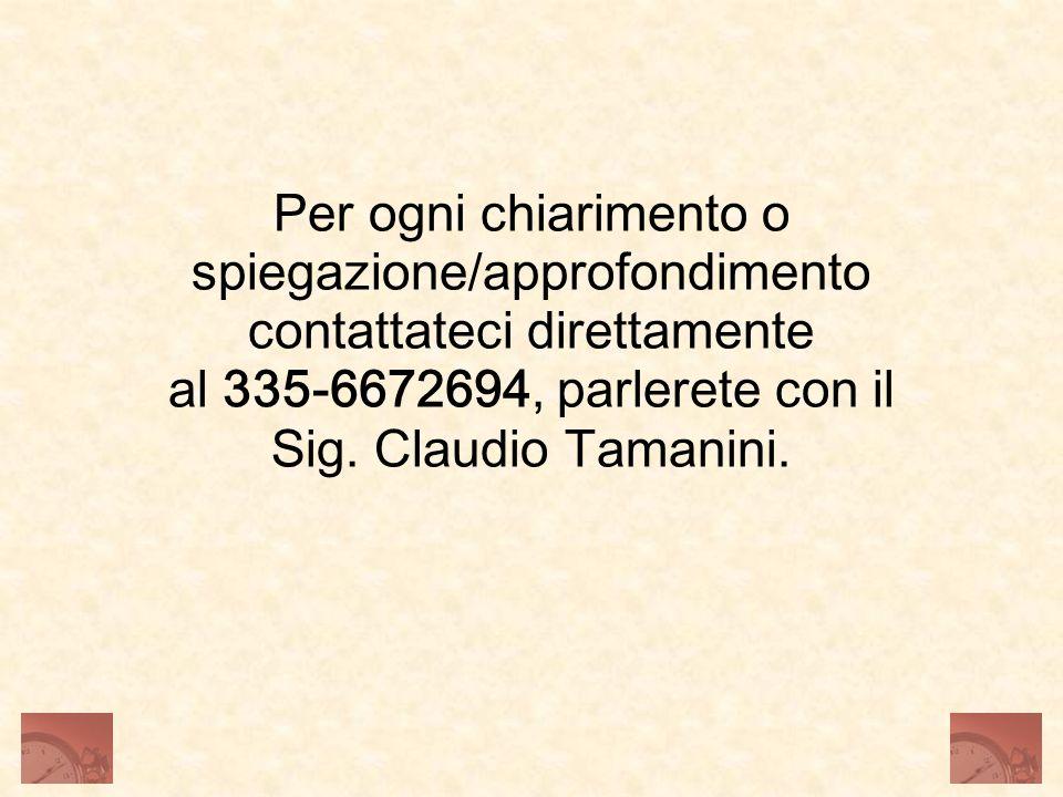 Per ogni chiarimento o spiegazione/approfondimento contattateci direttamente al 335-6672694, parlerete con il Sig.