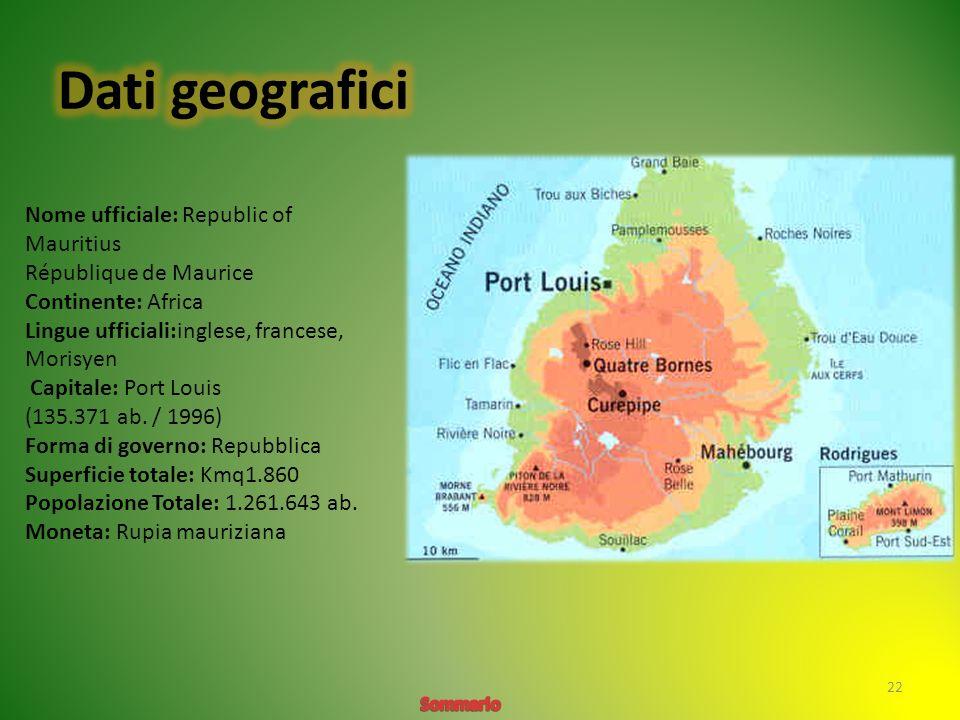 Dati geografici Nome ufficiale: Republic of Mauritius République de Maurice. Continente: Africa. Lingue ufficiali:inglese, francese, Morisyen.