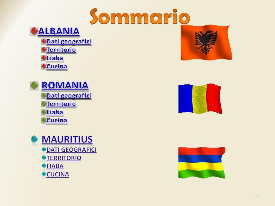 Sommario ALBANIA ROMANIA MAURITIUS Dati geografici Territorio Fiaba