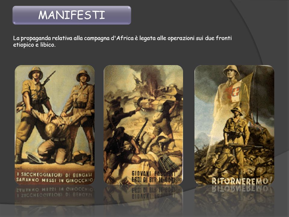 MANIFESTI La propaganda relativa alla campagna d Africa è legata alle operazioni sui due fronti etiopico e libico.