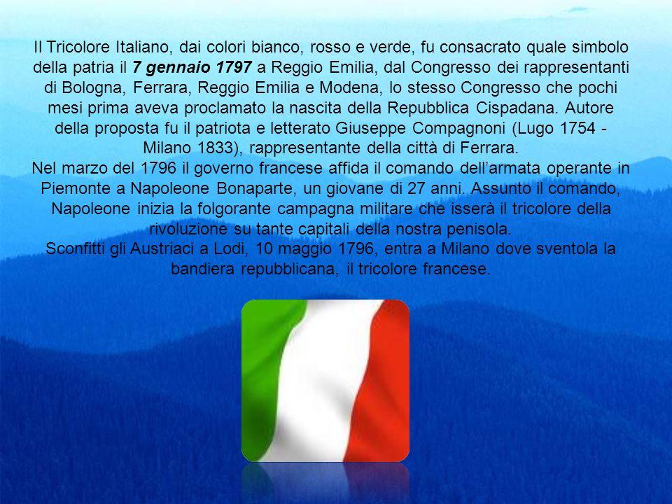 Il Tricolore Italiano, dai colori bianco, rosso e verde, fu consacrato quale simbolo della patria il 7 gennaio 1797 a Reggio Emilia, dal Congresso dei rappresentanti di Bologna, Ferrara, Reggio Emilia e Modena, lo stesso Congresso che pochi mesi prima aveva proclamato la nascita della Repubblica Cispadana.