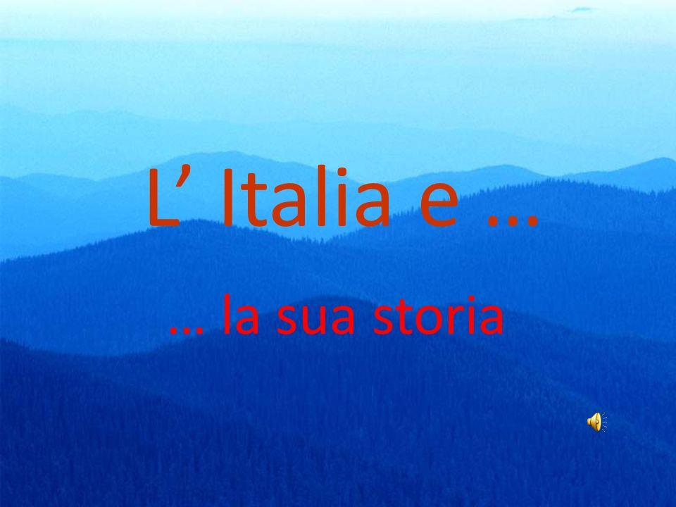 L' Italia e … … la sua storia
