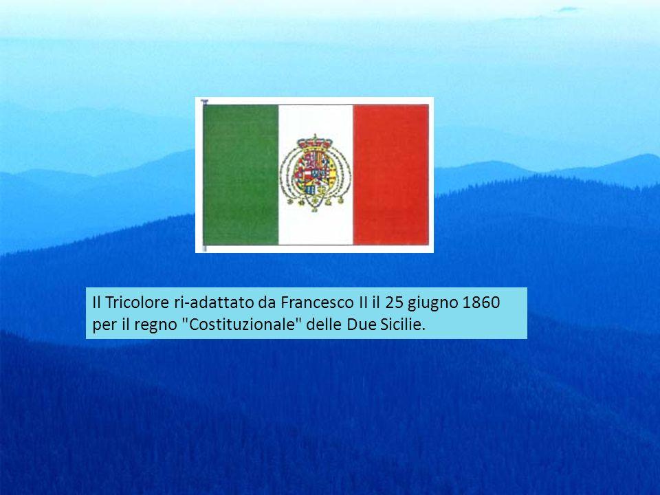 Il Tricolore ri-adattato da Francesco II il 25 giugno 1860 per il regno Costituzionale delle Due Sicilie.