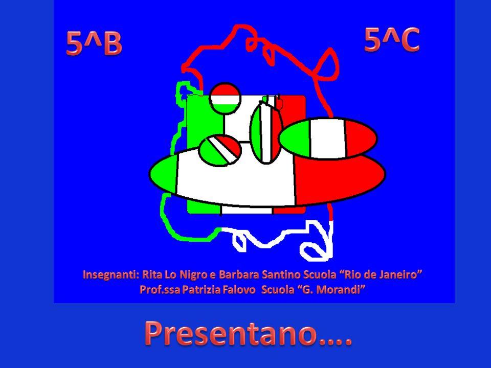 5^C 5^B. Insegnanti: Rita Lo Nigro e Barbara Santino Scuola Rio de Janeiro Prof.ssa Patrizia Falovo Scuola G. Morandi