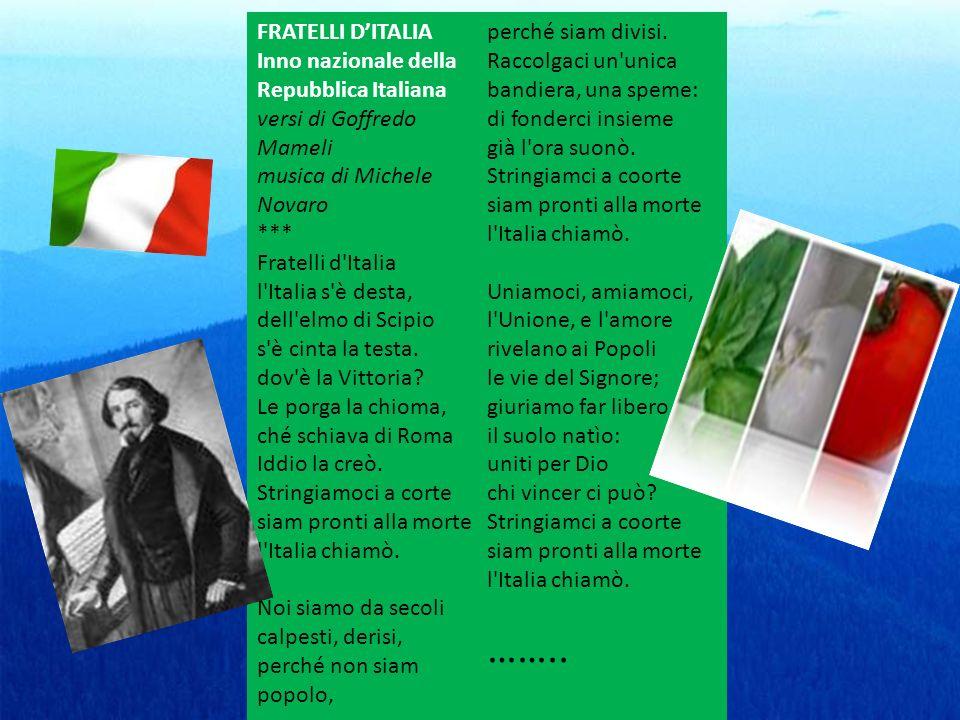 FRATELLI D'ITALIA Inno nazionale della Repubblica Italiana versi di Goffredo Mameli musica di Michele Novaro *** Fratelli d Italia l Italia s è desta, dell elmo di Scipio s è cinta la testa.