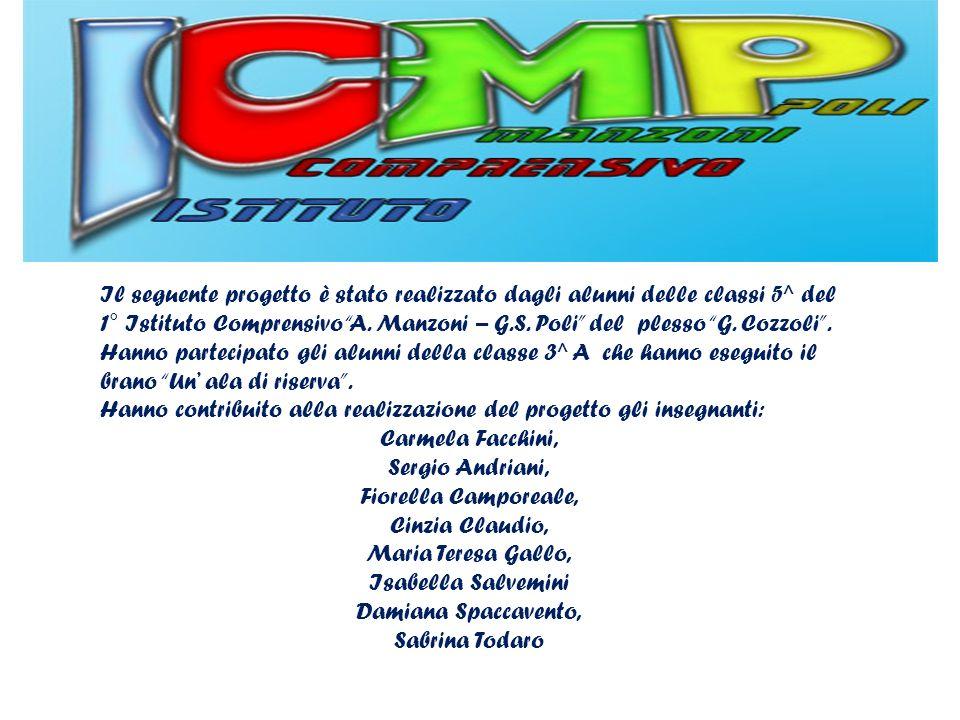 Il seguente progetto è stato realizzato dagli alunni delle classi 5^ del 1° Istituto Comprensivo A. Manzoni – G.S. Poli del plesso G. Cozzoli .