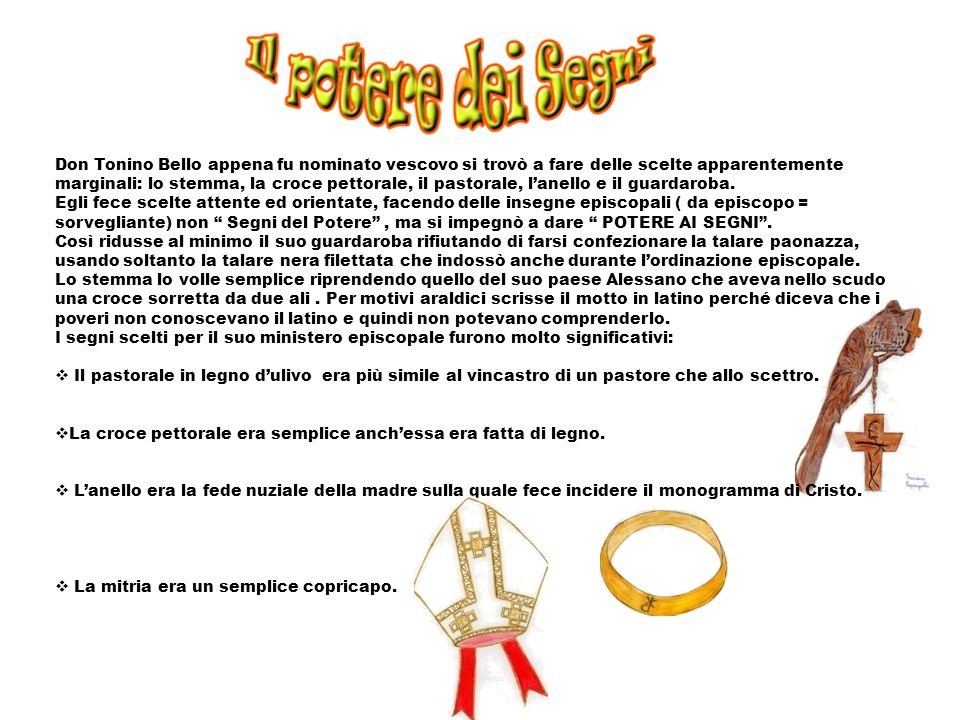 Don Tonino Bello appena fu nominato vescovo si trovò a fare delle scelte apparentemente marginali: lo stemma, la croce pettorale, il pastorale, l'anello e il guardaroba.