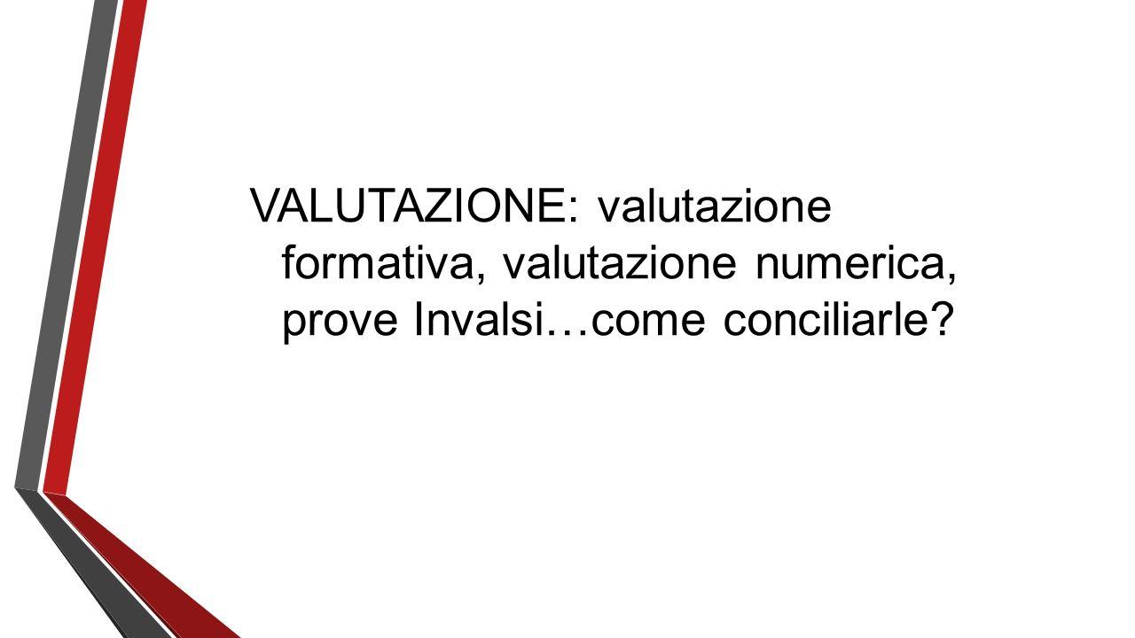 VALUTAZIONE: valutazione formativa, valutazione numerica, prove Invalsi…come conciliarle