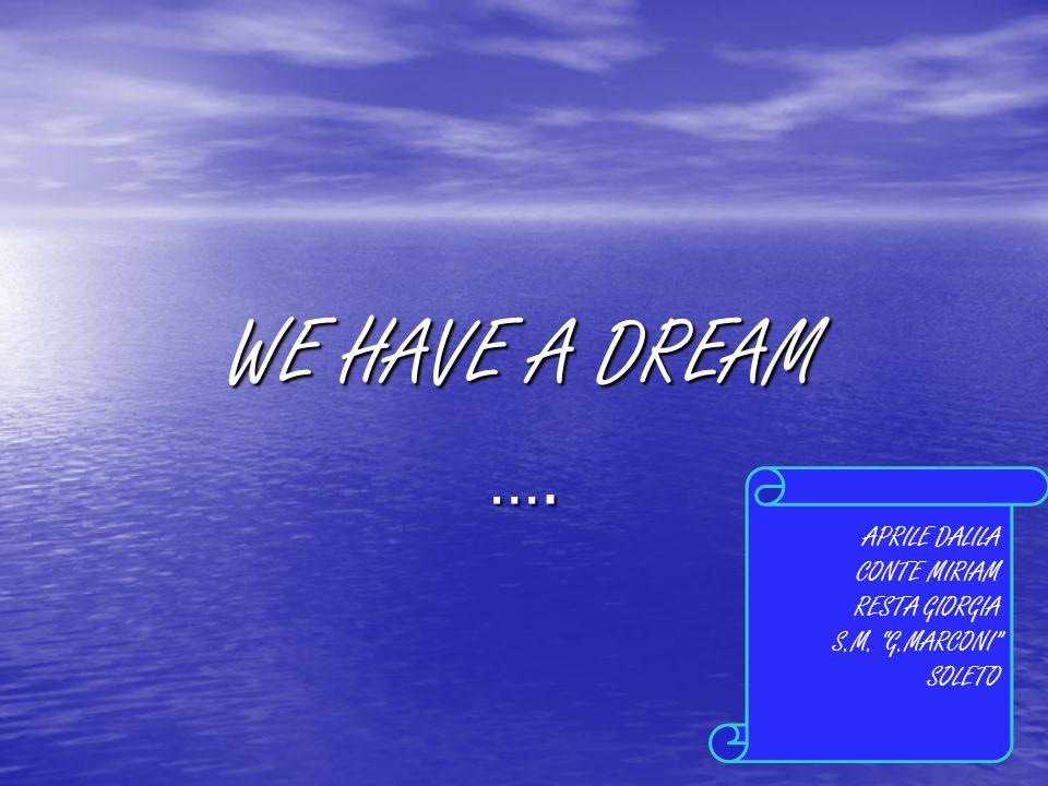 WE HAVE A DREAM …. APRILE DALILA CONTE MIRIAM RESTA GIORGIA