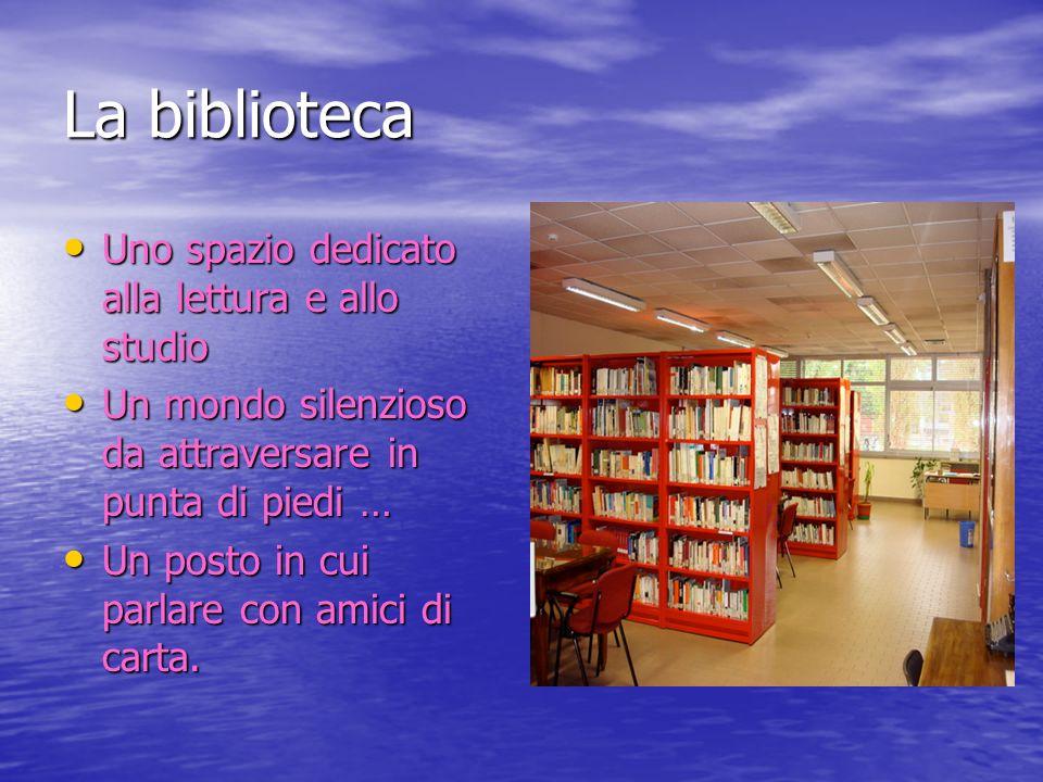 La biblioteca Uno spazio dedicato alla lettura e allo studio