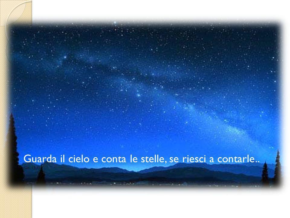 Guarda il cielo e conta le stelle, se riesci a contarle..