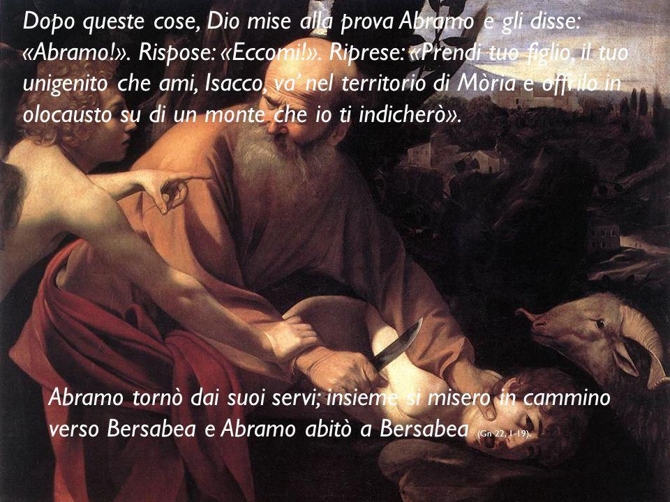 Dopo queste cose, Dio mise alla prova Abramo e gli disse: «Abramo. »
