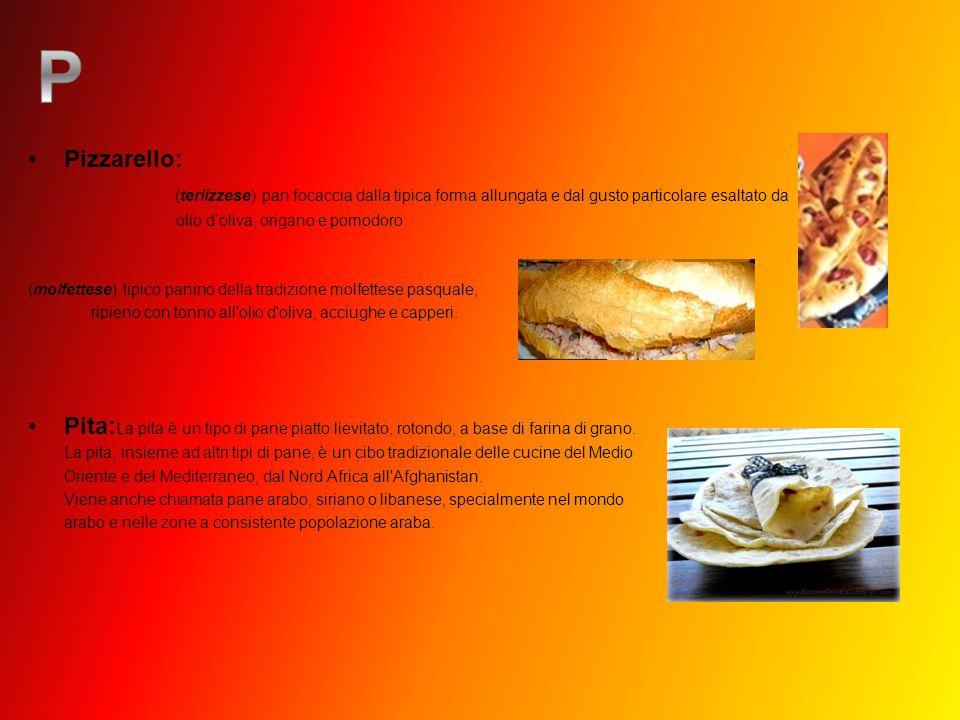 Pizzarello: (terlizzese) pan focaccia dalla tipica forma allungata e dal gusto particolare esaltato da.