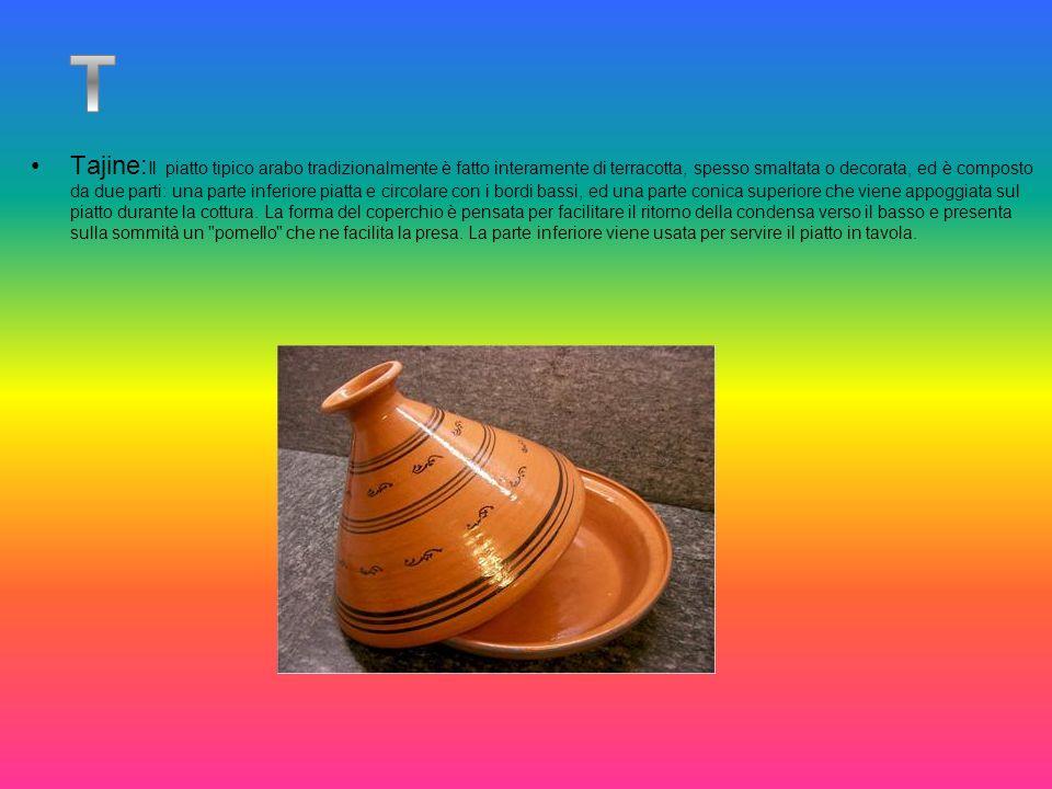 Tajine:Il piatto tipico arabo tradizionalmente è fatto interamente di terracotta, spesso smaltata o decorata, ed è composto da due parti: una parte inferiore piatta e circolare con i bordi bassi, ed una parte conica superiore che viene appoggiata sul piatto durante la cottura. La forma del coperchio è pensata per facilitare il ritorno della condensa verso il basso e presenta sulla sommità un pomello che ne facilita la presa. La parte inferiore viene usata per servire il piatto in tavola.
