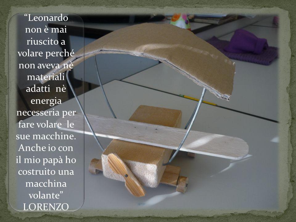Leonardo non è mai riuscito a volare perché non aveva nè materiali adatti nè energia necesseria per fare volare le sue macchine.