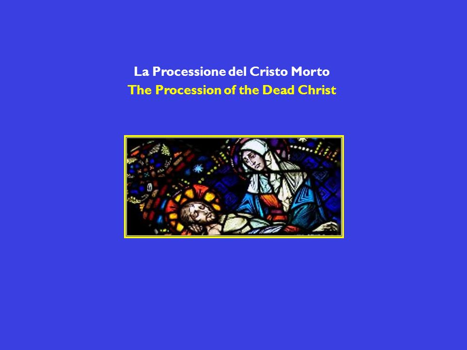 La Processione del Cristo Morto The Procession of the Dead Christ