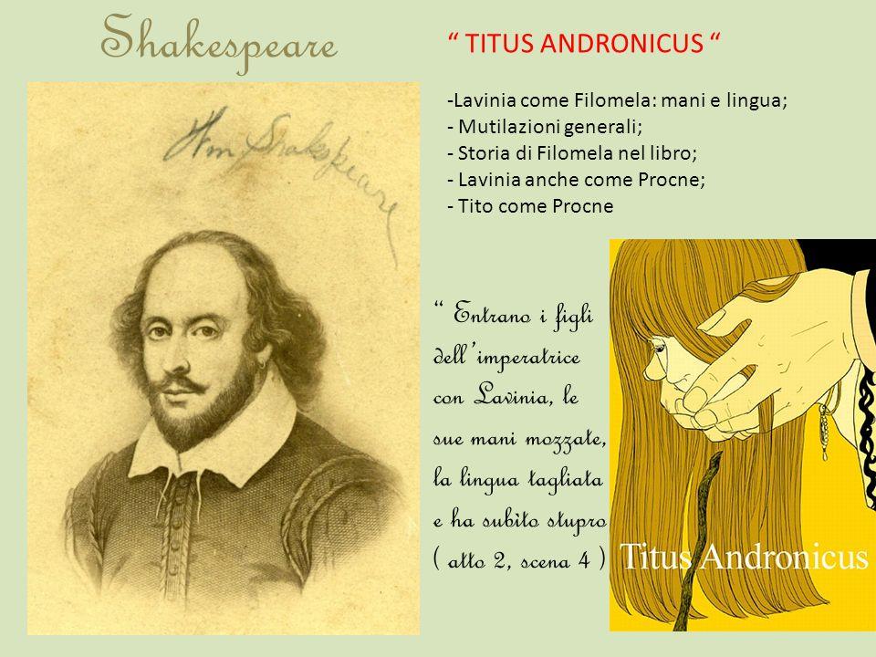 Shakespeare TITUS ANDRONICUS Lavinia come Filomela: mani e lingua; Mutilazioni generali; Storia di Filomela nel libro;