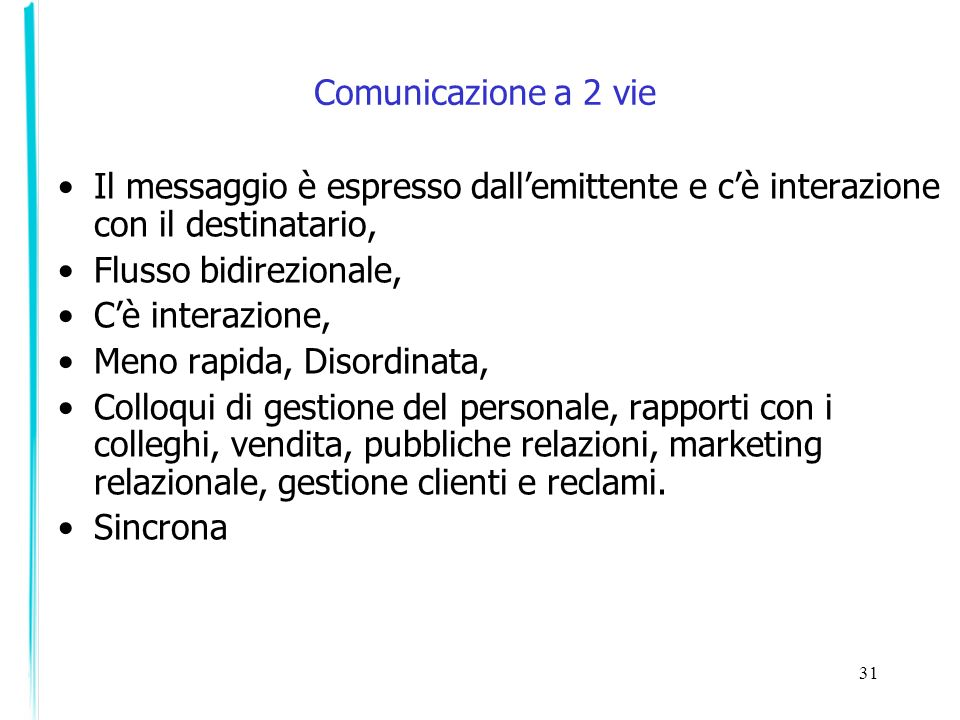 Comunicazione a 2 vie Il messaggio è espresso dall'emittente e c'è interazione con il destinatario,