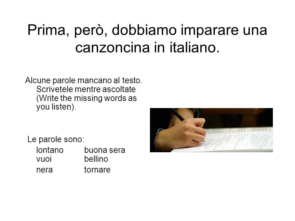 Prima, però, dobbiamo imparare una canzoncina in italiano.