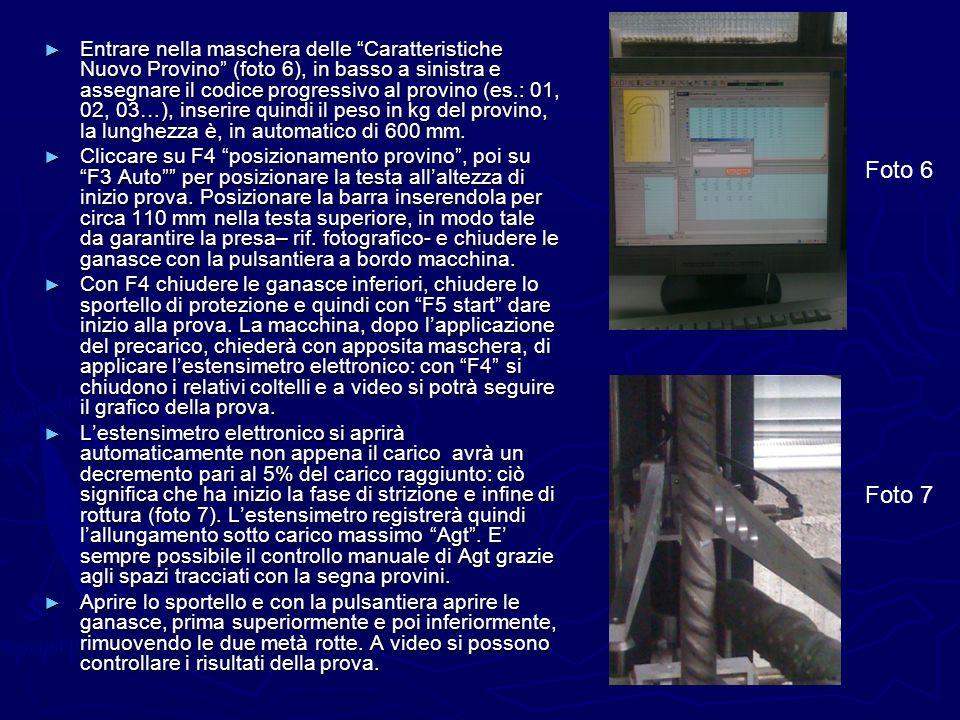 Entrare nella maschera delle Caratteristiche Nuovo Provino (foto 6), in basso a sinistra e assegnare il codice progressivo al provino (es.: 01, 02, 03…), inserire quindi il peso in kg del provino, la lunghezza è, in automatico di 600 mm.
