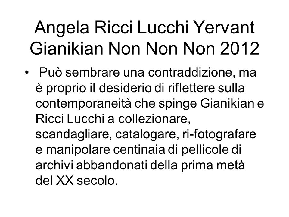 Angela Ricci Lucchi Yervant Gianikian Non Non Non 2012