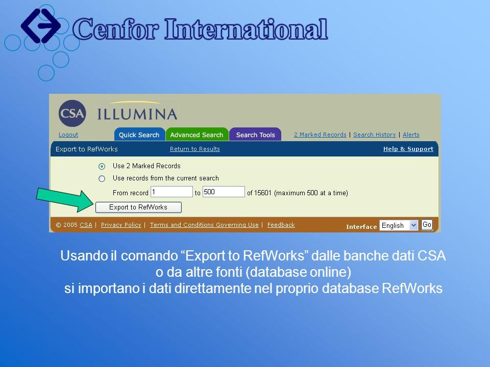 Usando il comando Export to RefWorks dalle banche dati CSA o da altre fonti (database online) si importano i dati direttamente nel proprio database RefWorks