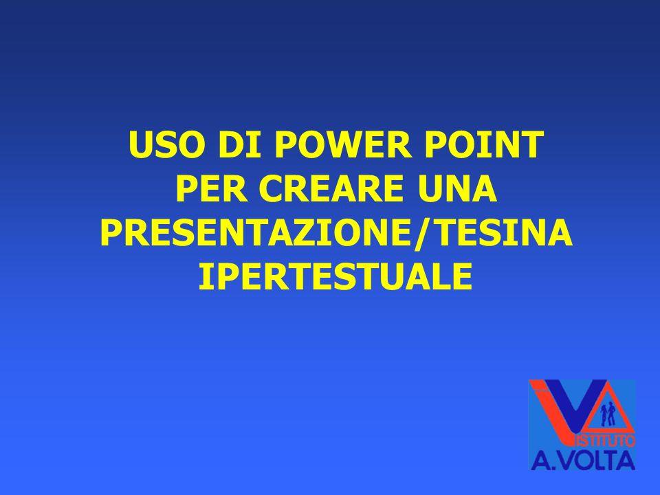 USO DI POWER POINT PER CREARE UNA PRESENTAZIONE/TESINA IPERTESTUALE