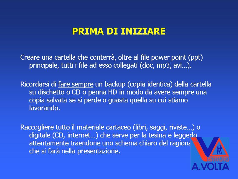 PRIMA DI INIZIARE Creare una cartella che conterrà, oltre al file power point (ppt) principale, tutti i file ad esso collegati (doc, mp3, avi…).