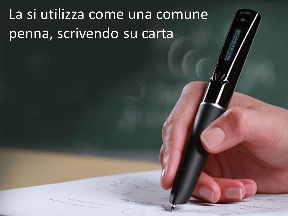 La si utilizza come una comune penna, scrivendo su carta