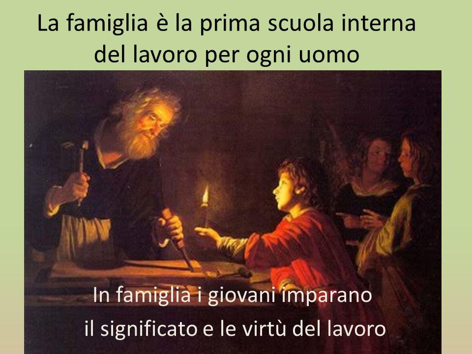 La famiglia è la prima scuola interna del lavoro per ogni uomo