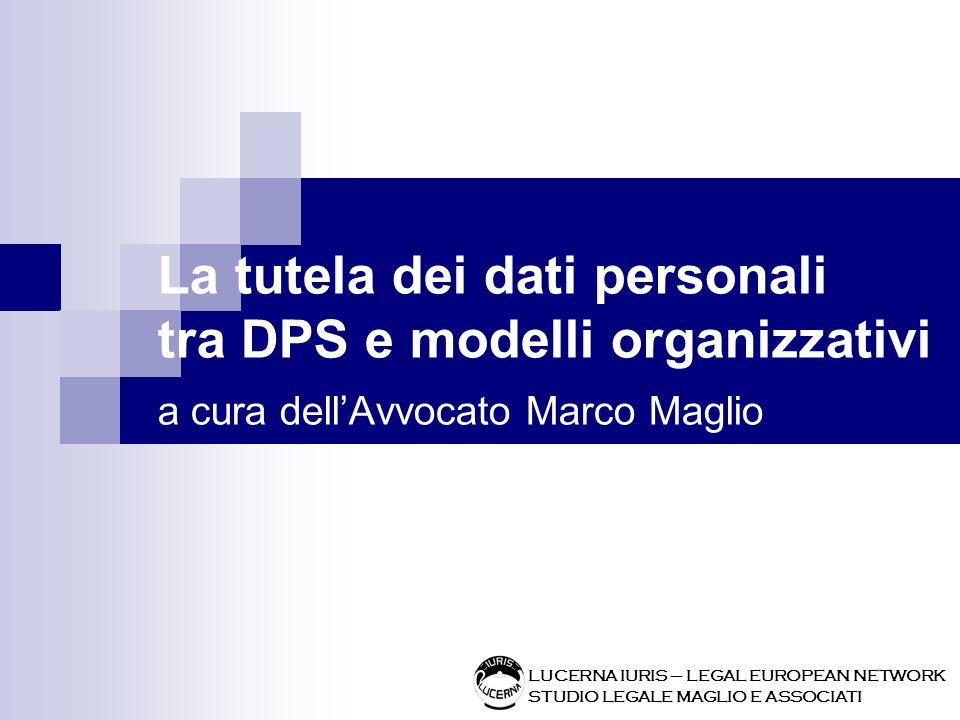La tutela dei dati personali tra DPS e modelli organizzativi a cura dell'Avvocato Marco Maglio