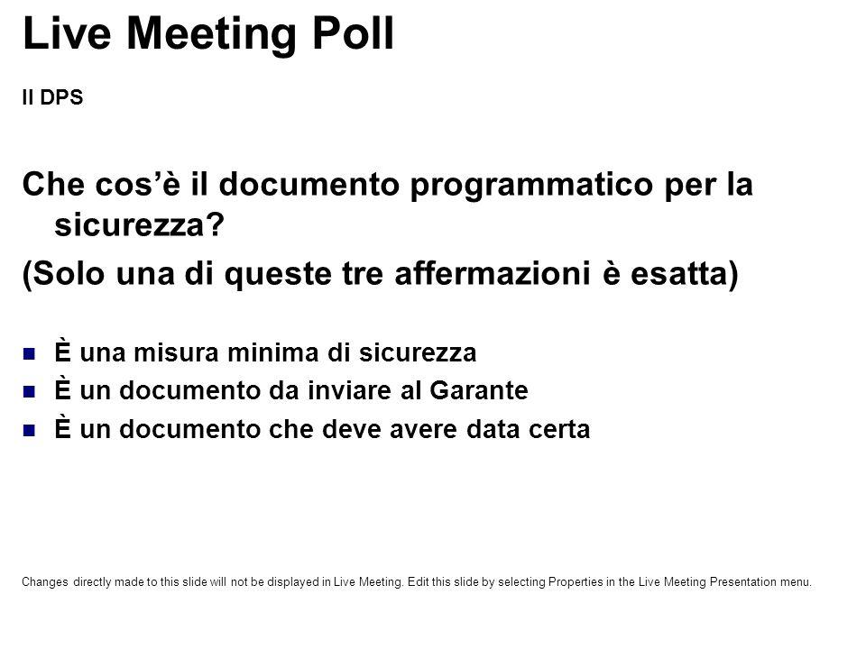 Live Meeting Poll Il DPS. Che cos'è il documento programmatico per la sicurezza (Solo una di queste tre affermazioni è esatta)