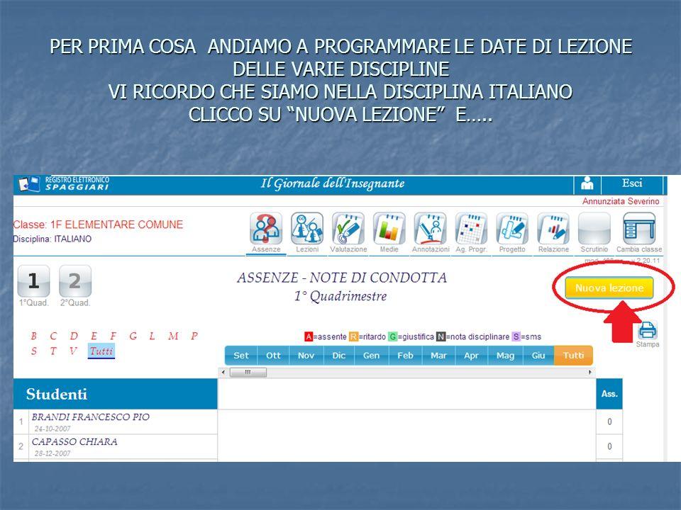 PER PRIMA COSA ANDIAMO A PROGRAMMARE LE DATE DI LEZIONE DELLE VARIE DISCIPLINE VI RICORDO CHE SIAMO NELLA DISCIPLINA ITALIANO CLICCO SU NUOVA LEZIONE E…..