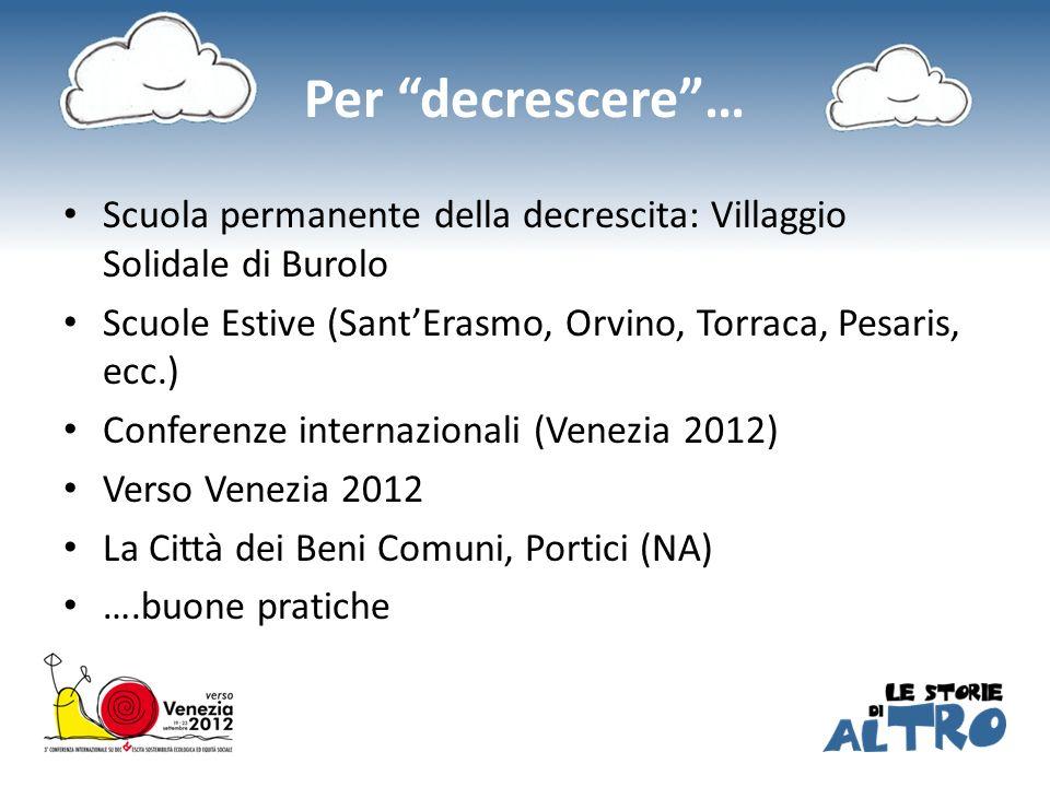 Per decrescere … Scuola permanente della decrescita: Villaggio Solidale di Burolo. Scuole Estive (Sant'Erasmo, Orvino, Torraca, Pesaris, ecc.)