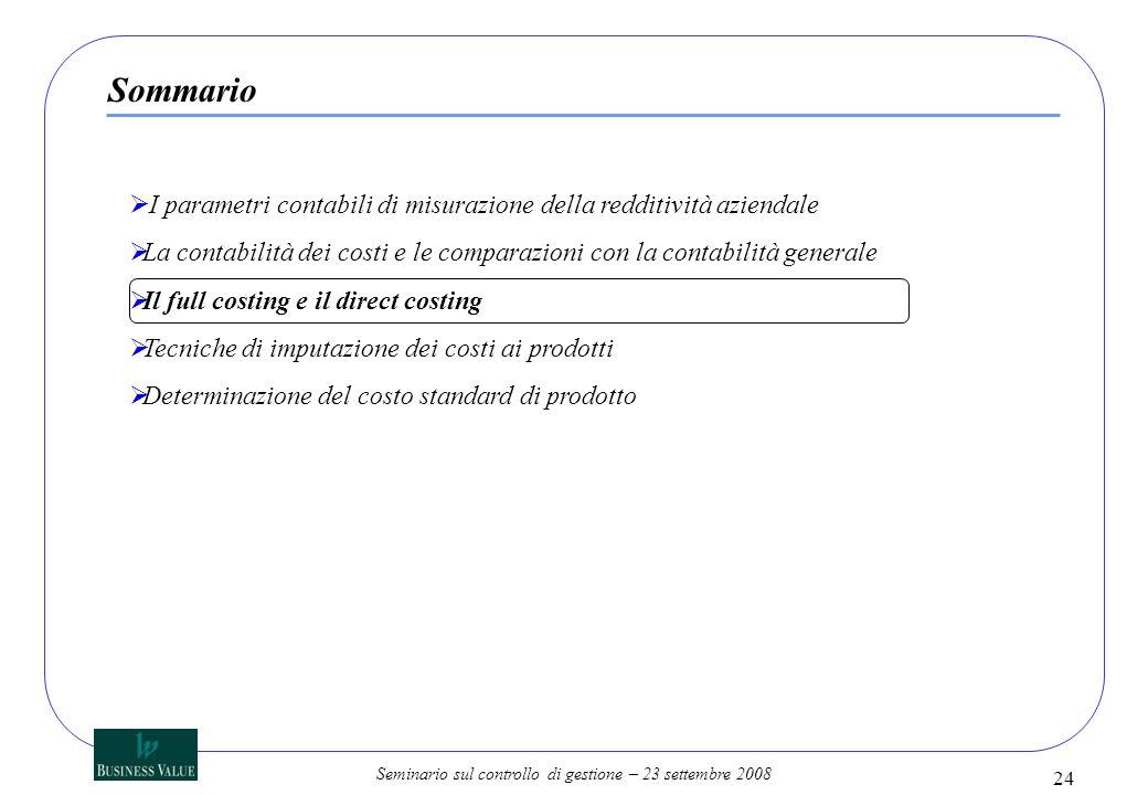 Sommario I parametri contabili di misurazione della redditività aziendale. La contabilità dei costi e le comparazioni con la contabilità generale.