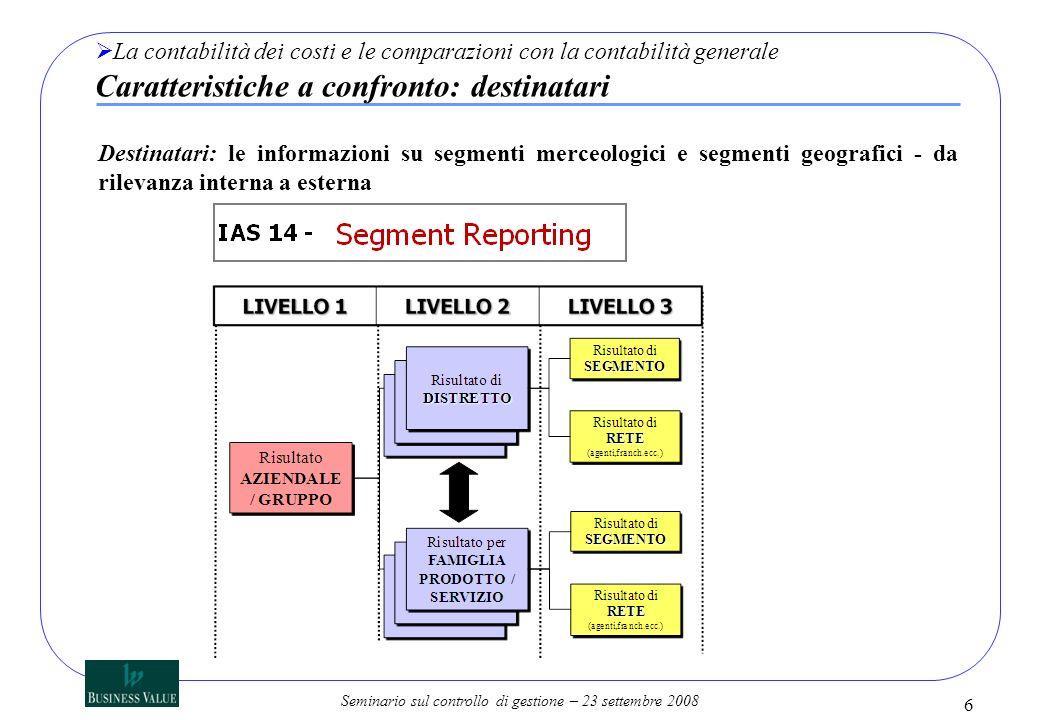 La contabilità dei costi e le comparazioni con la contabilità generale Caratteristiche a confronto: destinatari