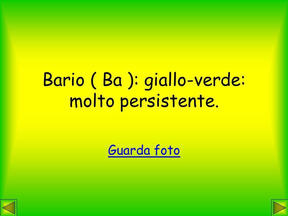 Bario ( Ba ): giallo-verde: molto persistente.