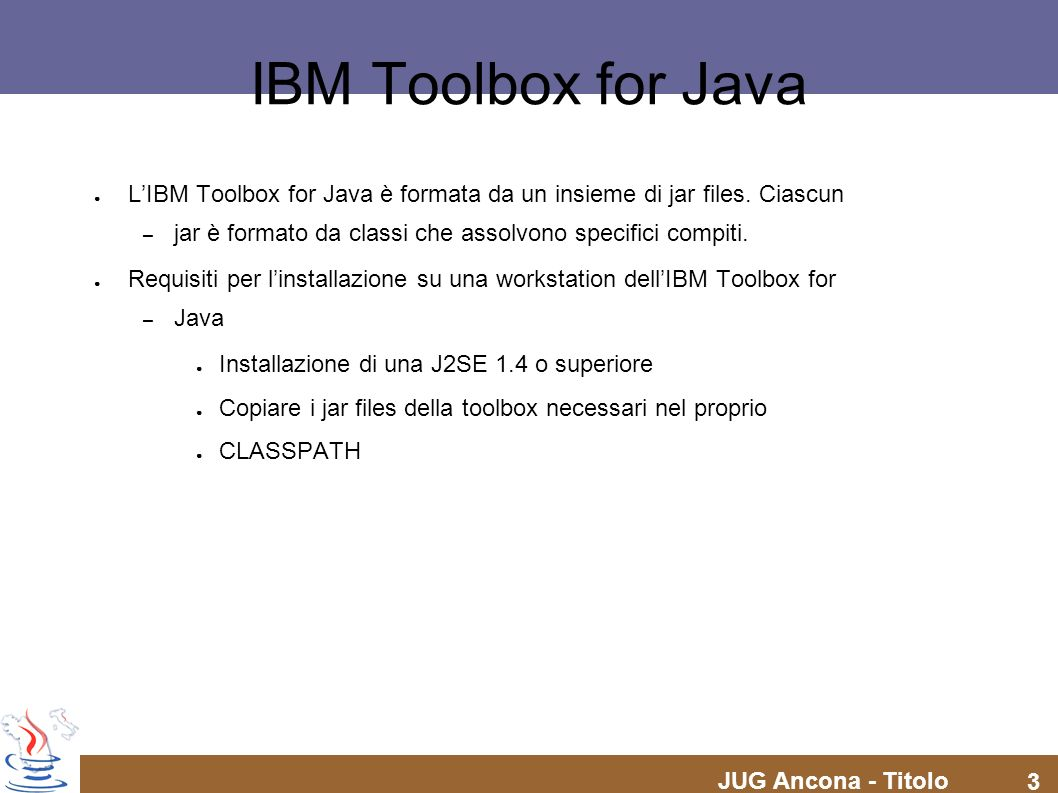 IBM Toolbox for Java L'IBM Toolbox for Java è formata da un insieme di jar files. Ciascun. jar è formato da classi che assolvono specifici compiti.